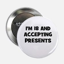 """I'm 18 and Accepting Presents 2.25"""" Button"""
