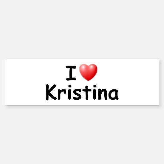 I Love Kristina (Black) Bumper Bumper Bumper Sticker