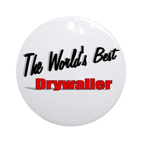 """The World's Best Drywaller"" Ornament (Round)"