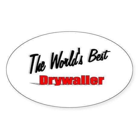"""The World's Best Drywaller"" Oval Sticker"