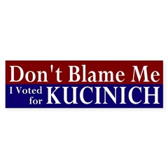 Don't Blame Me Kucinich Bumper Bumper Sticker