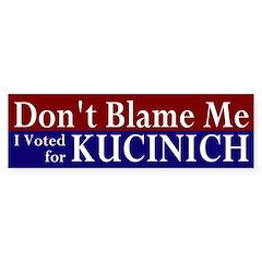 Don't Blame Me Kucinich Bumper Bumper Sticker