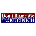 Don't Blame Me Kucinich Bumper Sticker