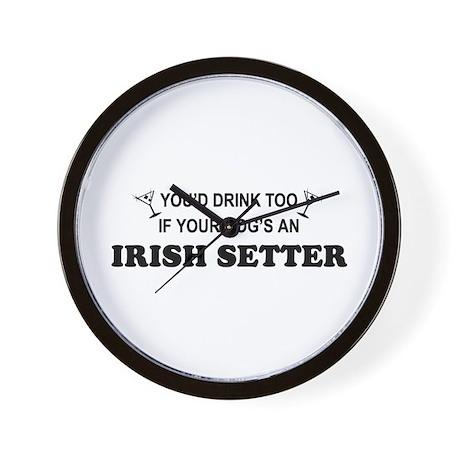 Irish Setter You'd Drink Wall Clock