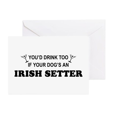 Irish Setter You'd Drink Greeting Cards (Pk of 10)