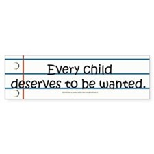 Every Child Deserves To Be Wanted Bumper Car Sticker