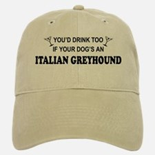 Italian Greyhound You'd Drnk Baseball Baseball Cap