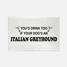 Italian Greyhound You'd Drnk Rectangle Magnet