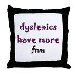 dyslexics have more fnu Throw Pillow