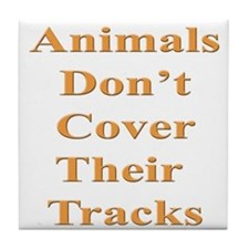 Animals Don't Cover Their Tra Tile Coaster