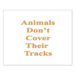 Animals Don't Cover Their Tra Posters