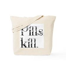 Pills kill. Tote Bag