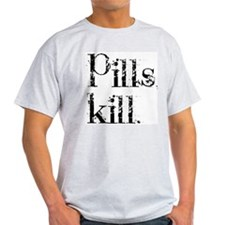 Pills kill. T-Shirt