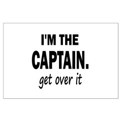 I'M THE CAPTAIN. GET OVER IT Posters
