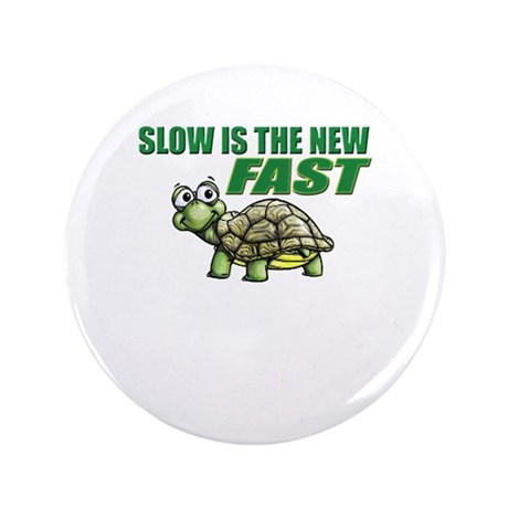 "Slow is the New Fast! 3.5"" Button"