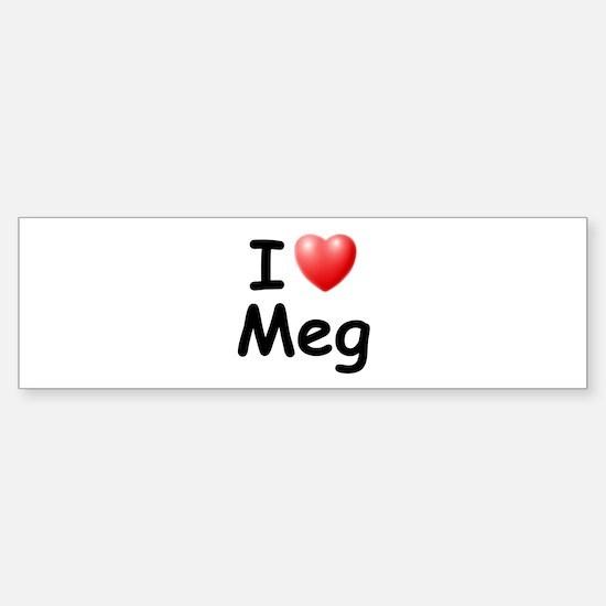 I Love Meg (Black) Bumper Bumper Bumper Sticker