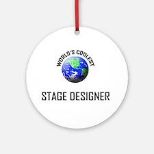 World's Coolest STAGE DESIGNER Ornament (Round)