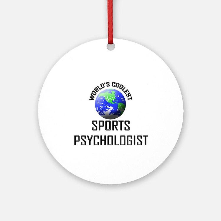 World's Coolest SPORTS PSYCHOLOGIST Ornament (Roun