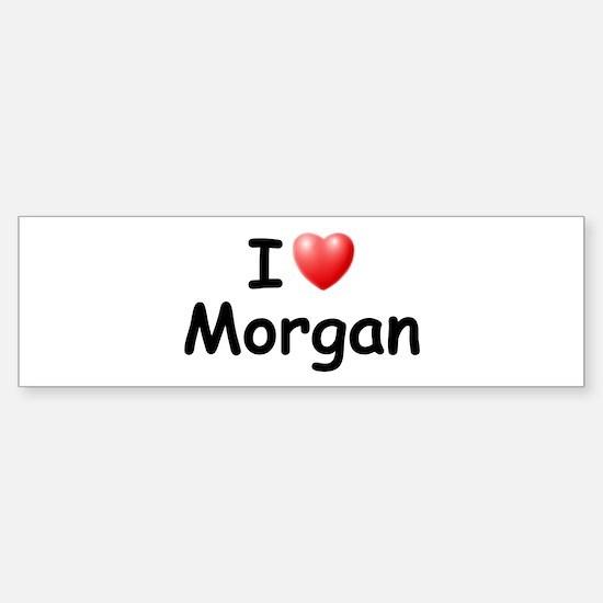 I Love Morgan (Black) Bumper Bumper Bumper Sticker