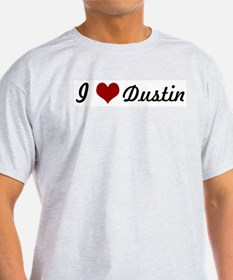 I love Dustin T-Shirt