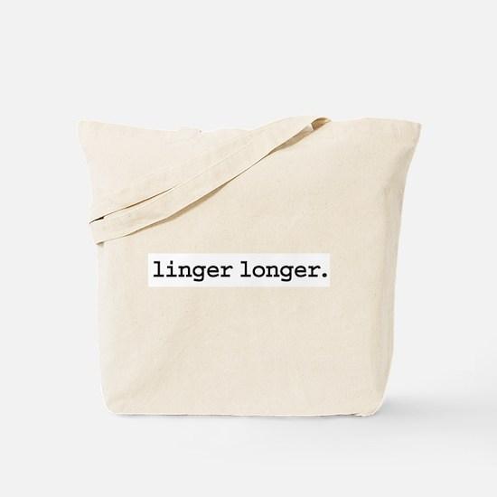 linger longer. Tote Bag