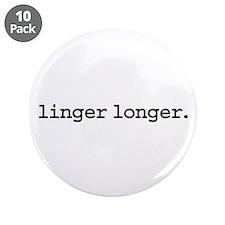 """linger longer. 3.5"""" Button (10 pack)"""