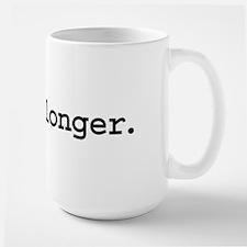linger longer. Mug