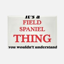 It's a Field Spaniel thing, you wouldn Magnets