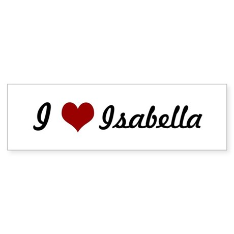 I love Isabella Bumper Sticker