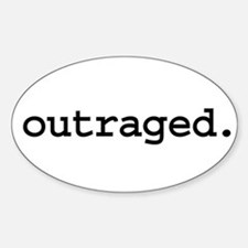 outraged. Oval Decal