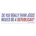 Bumper Sticker - Jesus a Republican?