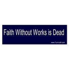 Bumper Sticker - Faith Without Works is Dead