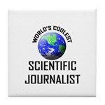 World's Coolest SCIENTIFIC JOURNALIST Tile Coaster