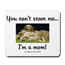 Can't Scare Mom (puppies) Mousepad