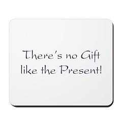 No Gift Like the Present Mousepad