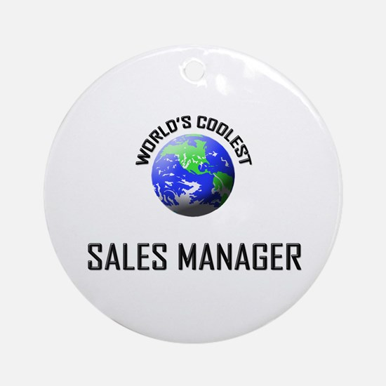 World's Coolest SALES MANAGER Ornament (Round)