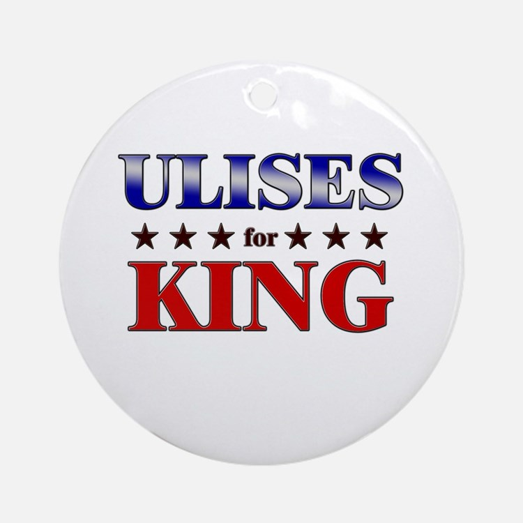 ULISES for king Ornament (Round)