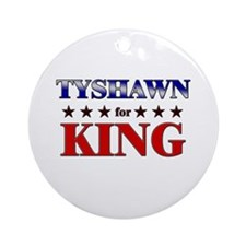 TYSHAWN for king Ornament (Round)