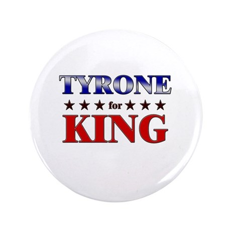 "TYRONE for king 3.5"" Button"