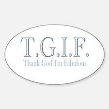 T.G.I.F. thank god I'm fabulo Oval Decal