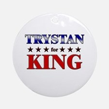 TRYSTAN for king Ornament (Round)