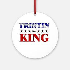TRISTIN for king Ornament (Round)