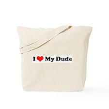 I Love My Dude Tote Bag