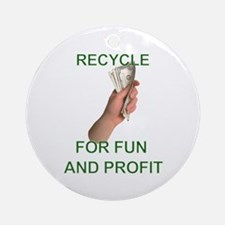 Recycle for fun and profit Ornament (Round)