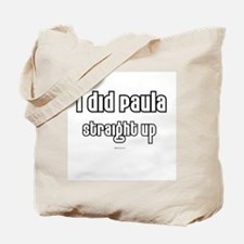 I did Paula, Straight up ~  Tote Bag