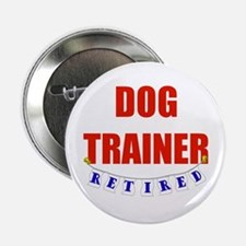"Retired Dog Trainer 2.25"" Button"