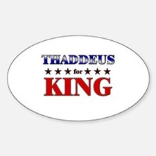 THADDEUS for king Oval Decal