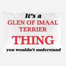 It's a Glen Of Imaal Terrier thing Pillow Case