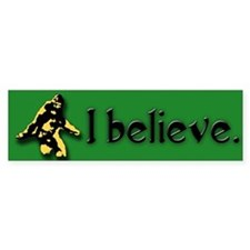 I believe. (Bigfoot) Bumper Bumper Sticker