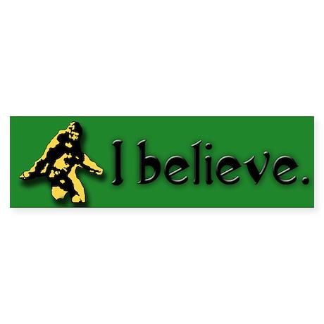 I believe. (Bigfoot) Bumper Sticker
